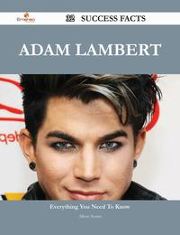Adam Lambert 32 Success Facts - Everything you need to know about Adam Lambert【電子書籍】[ Albert Norris ]