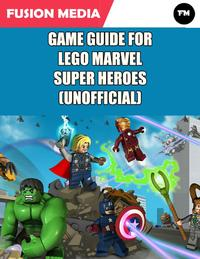 Game Guide for Lego Marvel Super Heroes (Unofficial)【電子書籍】[ Fusion Media ]