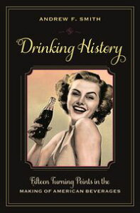 Drinking HistoryFifteen Turning Points in the Making of American Beverages【電子書籍】[ Andrew Smith ]