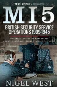 MI5: British Security Service Operations, 1909?1945The True Story of the Most Secret counter-espionage Organisation in the World【電子書籍】[ Nigel West ]