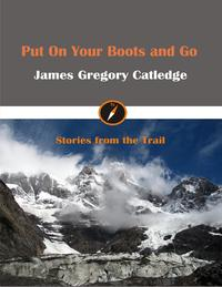 Put On Your Boots and Go【電子書籍】[ James Gregory Catledge ]