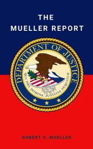 The Mueller Report: Final Special Counsel Report of President Donald Trump and Russia Collusion【電子書籍】[ Robert Mueller ]