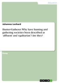 Hunter-Gatherer: Why have hunting and gathering societies been described as 'affluent' and 'egalitarian'? Are they?【電子書籍】[ Johannes Lenhard ]