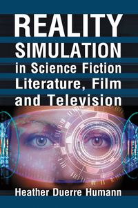 Reality Simulation in Science Fiction Literature, Film and Television【電子書籍】[ Heather Duerre Humann ]