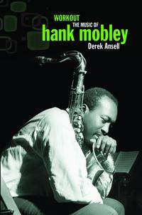 洋書, ART & ENTERTAINMENT WorkoutThe Music of Hank Mobley Derek Ansell