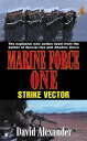Marine Force One: Strike Vector【電子書籍】[ David Stuart Alexander ]