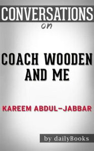 Coach Wooden and Me: Our 50-Year Friendship On and Off the Court by?Kareem Abdul-Jabbar | Conversation Starters【電子書籍】[ dailyBooks ]