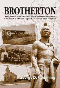 Brotherton: New Jersey's First and Only Indian Reservation and the Communities of Shamong and Tabernacle That Followed【電子書籍】[ George Flemming ]