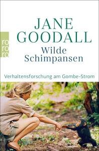 Wilde SchimpansenVerhaltensforschung am Gombe-Strom【電子書籍】[ Jane Goodall ]