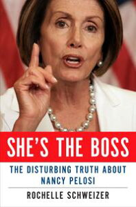 She's the BossThe Disturbing Truth About Nancy Pelosi【電子書籍】[ Rochelle Schweizer ]