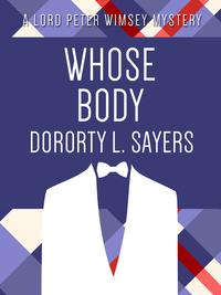 Whose Body【電子書籍】[ Dorothy L. Sayers ]