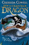 How to Train Your Dragon: How To Be A PirateBook 2【電子書籍】[ Cressida Cowell ]
