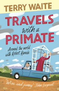 Travels with a PrimateAround the World with Robert Runcie【電子書籍】[ Terry Waite ]