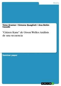 'Citizen Kane' de Orson Welles: An?lisis de una secuenciaEine filmische Analyse【電子書籍】[ Timo Gramer ]
