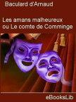 Les amans malheureux, ou Le comte de Comminge : drame en trois actes et en vers【電子書籍】[ Baculard d' Arnaud ]