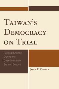 Taiwan's Democracy on TrialPolitical Change During the Chen Shui-bian Era and Beyond【電子書籍】[ John Franklin Copper ]