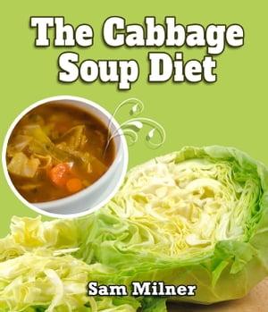 The Cabbage Soup Diet【電子書籍】[ Sam Milner ]