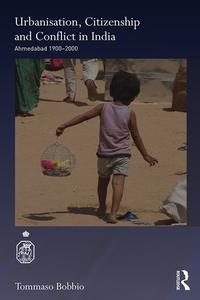 Urbanisation, Citizenship and Conflict in IndiaAhmedabad 1900-2000【電子書籍】[ Tommaso Bobbio ]
