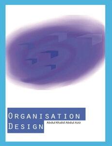 Organisation Design【電子書籍】[ Abdul Khalid Abdul Aziz ]