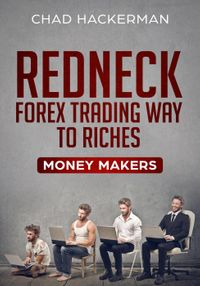 Redneck Forex Trading Way To RichesMoney Makers, #2【電子書籍】[ Chad Hackerman ]