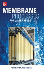 Membrane Processes for Water Reuse【電子書籍】[ Anthony M. Wachinski ]