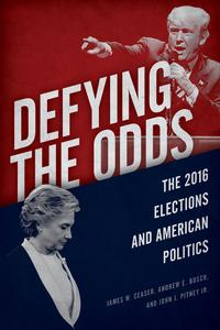 Defying the OddsThe 2016 Elections and American Politics【電子書籍】[ James W. Ceaser ]