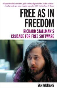 Free as in Freedom [Paperback]Richard Stallman's Crusade for Free Software【電子書籍】[ Sam Williams ]