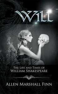 WillThe Life and Times of William Shakespeare【電子書籍】[ Allen Marshall Finn ]
