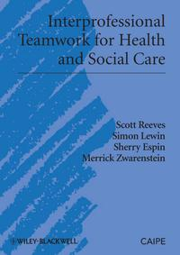 Interprofessional Teamwork for Health and Social Care【電子書籍】[ Scott Reeves ]