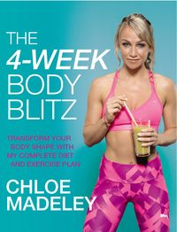 The 4-Week Body BlitzTransform Your Body Shape with My Complete Diet and Exercise Plan【電子書籍】[ Chloe Madeley ]