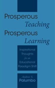 Prosperous Teaching Prosperous LearningInspirational Thoughts for an Educational Paradigm Shift【電子書籍】[ Andrew S. Palumbo ]