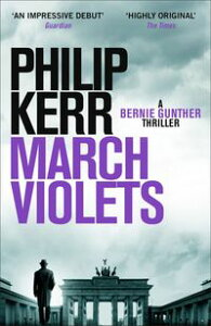 March VioletsDiscover Bernie Gunther, 'one of the greatest anti-heroes ever written' (Lee Child)【電子書籍】[ Philip Kerr ]