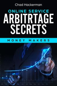 Online Service Arbitrage SecretsMoney Makers, #1【電子書籍】[ Chad Hackerman ]
