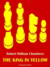 The King In Yellow【電子書籍】[ Robert William Chambers ]