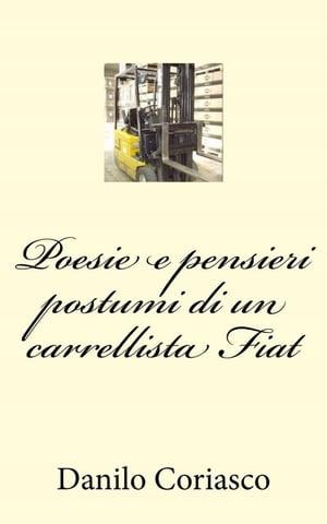 Poesie e pensieri postumi di un carrellista Fiat【電子書籍】[ Annarita Coriasco ]