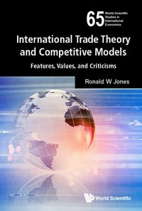International Trade Theory and Competitive ModelsFeatures, Values, and Criticisms【電子書籍】[ Ronald W Jones ]