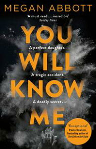 You Will Know MeA Gripping Psychological Thriller from the Author of The End of Everything【電子書籍】[ Megan Abbott ]