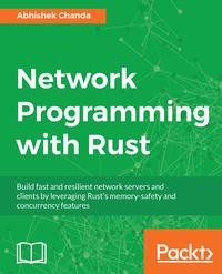 Network Programming with RustBuild fast and resilient network servers and clients by leveraging Rust's memory-safety and concurrency features【電子書籍】[ Abhishek Chanda ]