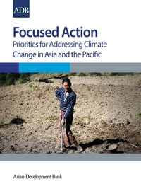 Focused ActionPriorities for Addressing Climate Change in Asia and the Pacific【電子書籍】[ Asian Development Bank ]