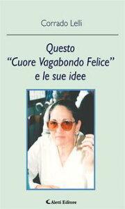 "Questo ""Cuore Vagabondo Felice"" e le sue Idee【電子書籍】[ Corrado Lelli ]"
