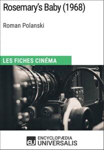 Rosemary's Baby de Roman PolanskiLes Fiches Cin?ma d'Universalis【電子書籍】[ Encyclopaedia Universalis ]