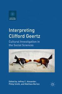 Interpreting Clifford GeertzCultural Investigation in the Social Sciences【電子書籍】[ Jeffrey C. Alexander ]