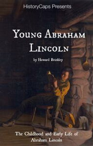Young Abraham LincolnThe Childhood and Early Life of Abraham Lincoln【電子書籍】[ Howard Brinkley ]