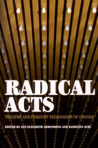 Radical ActsTheatre and Feminist Pedagogies of Change【電子書籍】[ Ann Elizabeth Armstrong ]