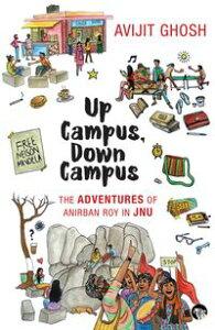 Up Campus, Down CampusThe Adventures of Anirban Roy In JNU【電子書籍】[ Avijit Ghosh ]