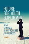 Future for Youth EmploymentNew Changes in Approaches to Business【電子書籍】[ Eva Kras ]