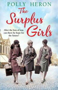 The Surplus GirlsAn enthralling saga of love and bravery, perfect for fans of Lyn Andrews and Lily Baxter【電子書籍】[ Polly Heron ]