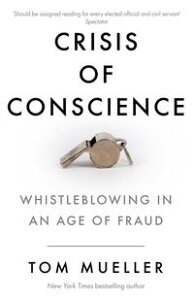 Crisis of ConscienceWhistleblowing in an Age of Fraud【電子書籍】[ Tom Mueller ]