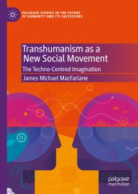 Transhumanism as a New Social MovementThe Techno-Centred Imagination【電子書籍】[ James Michael MacFarlane ]