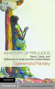 A History of PrejudiceRace, Caste, and Difference in India and the United States【電子書籍】[ Gyanendra Pandey ]